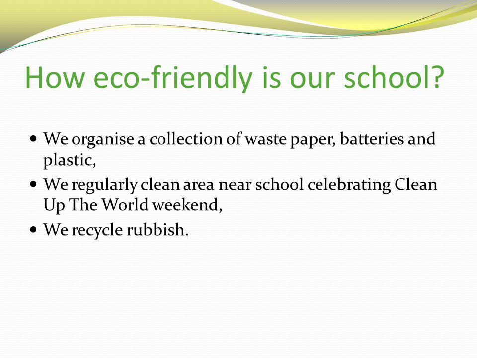 How eco-friendly is our school