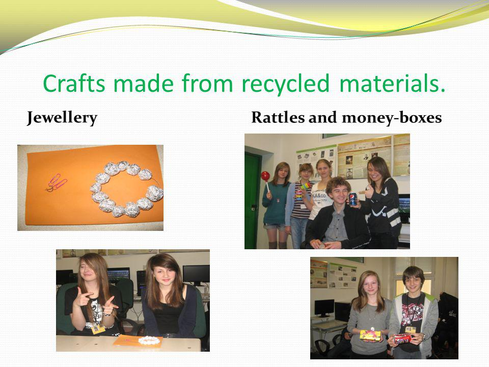 Crafts made from recycled materials.