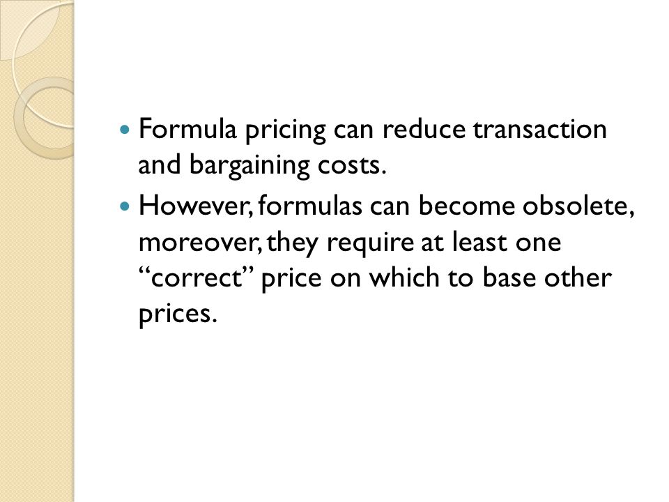 Formula pricing can reduce transaction and bargaining costs.