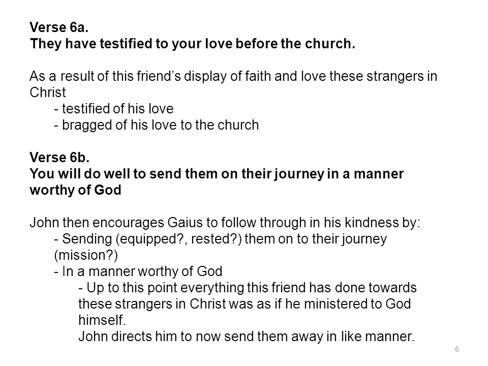 Verse 6a. They have testified to your love before the church. As a result of this friend's display of faith and love these strangers in Christ.