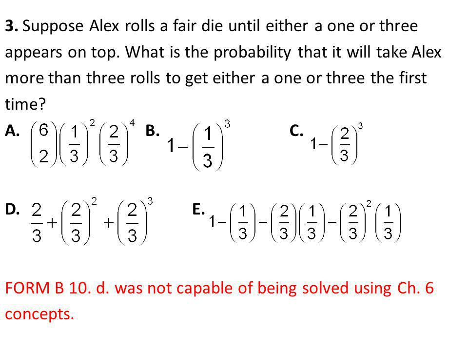 3. Suppose Alex rolls a fair die until either a one or three appears on top.