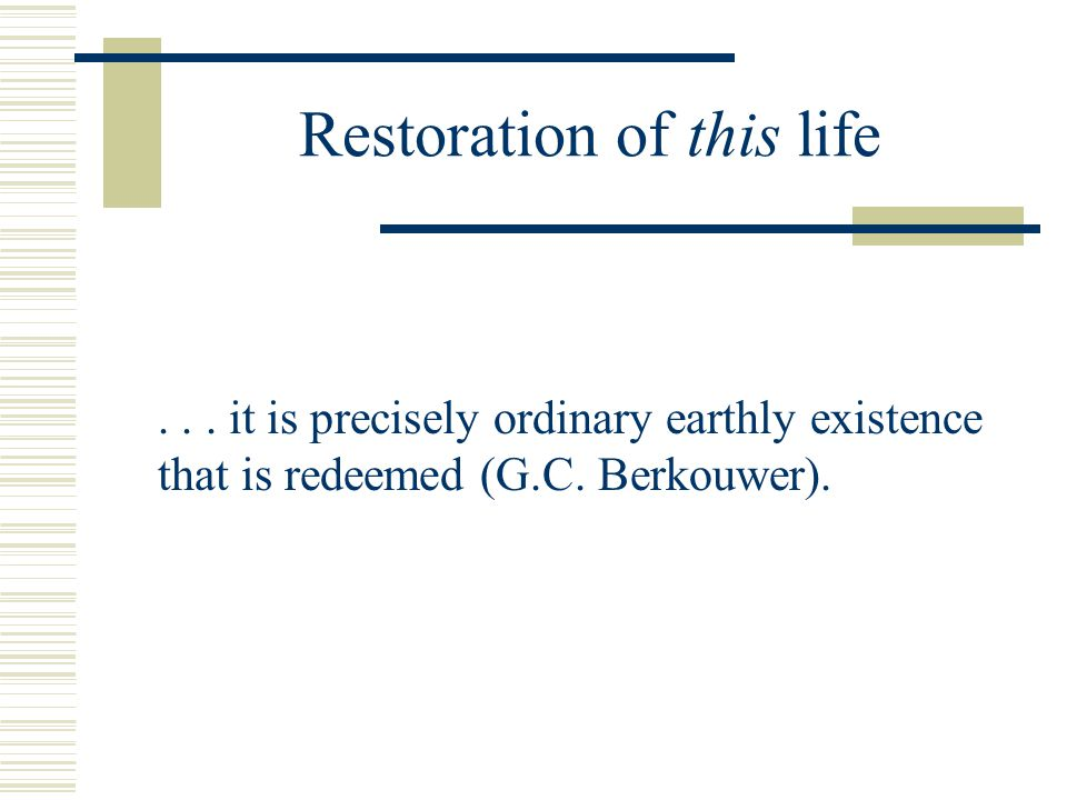 Restoration of this life