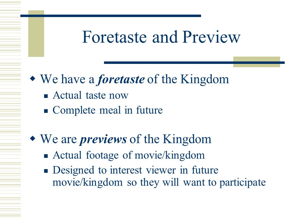 Foretaste and Preview We have a foretaste of the Kingdom