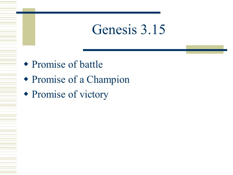 Genesis 3.15 Promise of battle Promise of a Champion