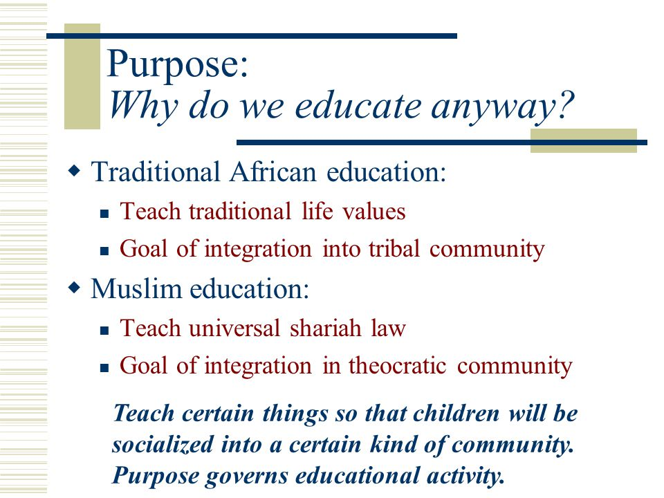 Purpose: Why do we educate anyway