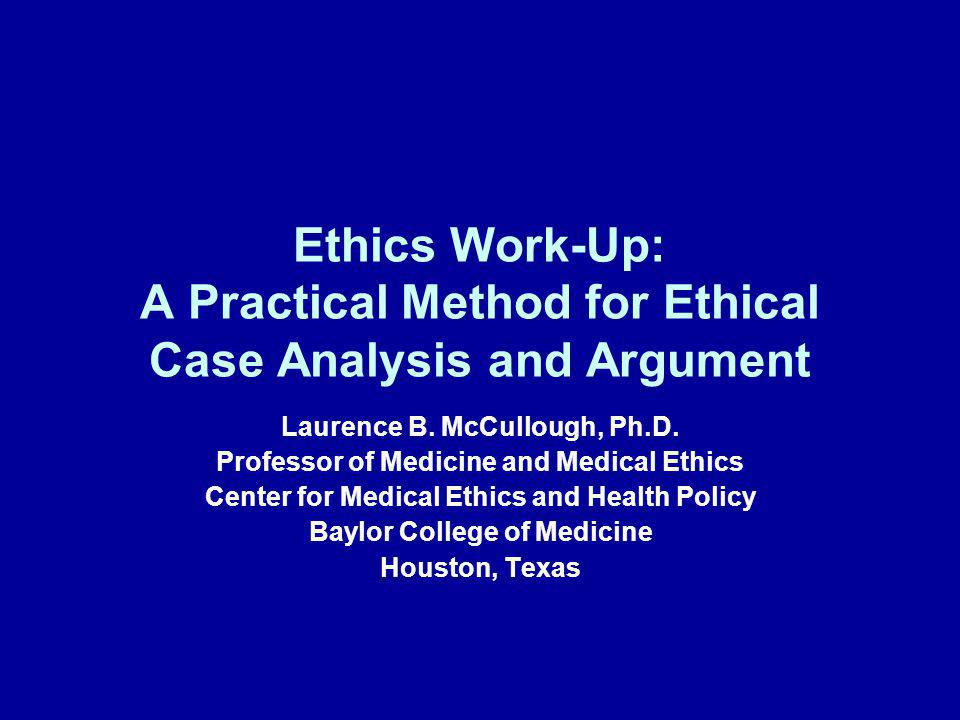 Ethics Work-Up: A Practical Method for Ethical Case Analysis and Argument