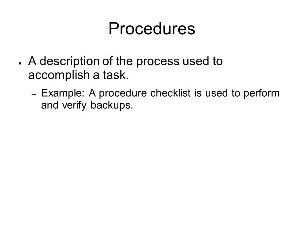 Procedures A description of the process used to accomplish a task.