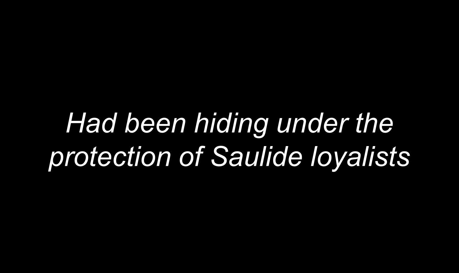 Had been hiding under the protection of Saulide loyalists