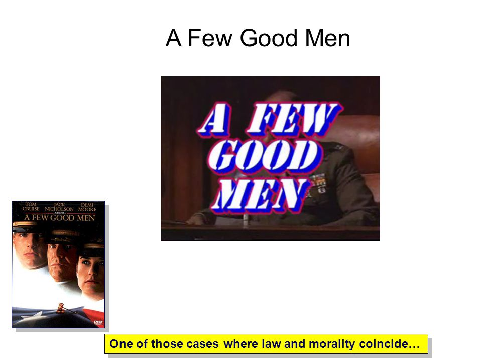 A Few Good Men One of those cases where law and morality coincide…