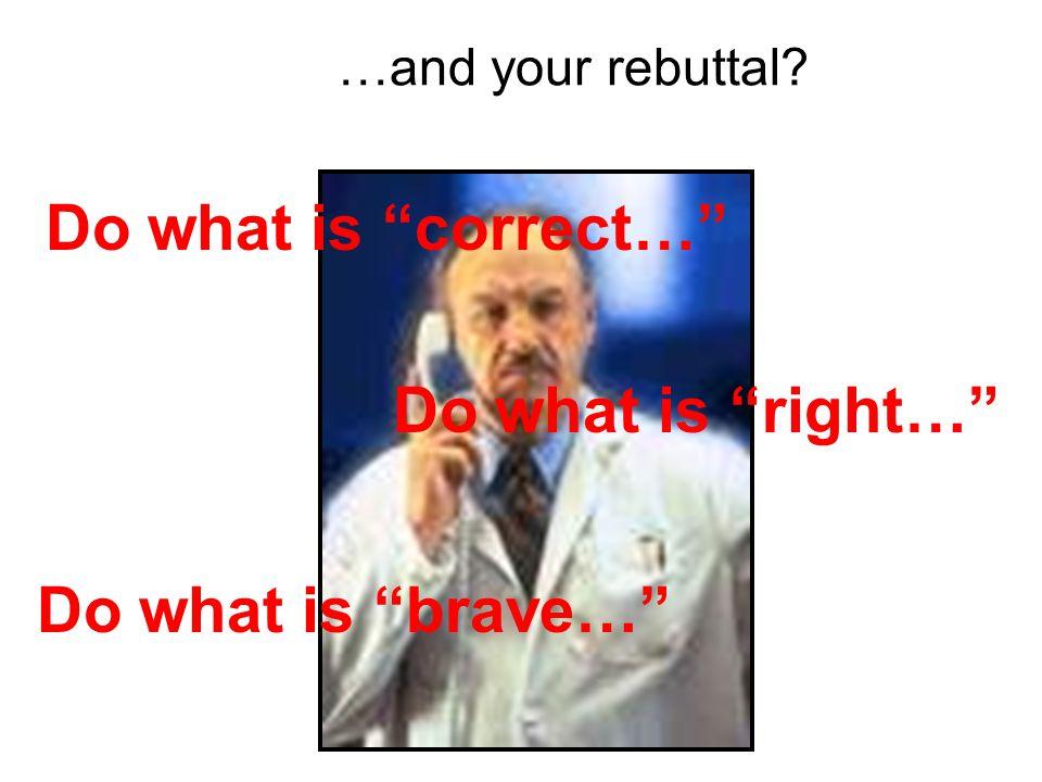 Do what is correct… Do what is right… Do what is brave…