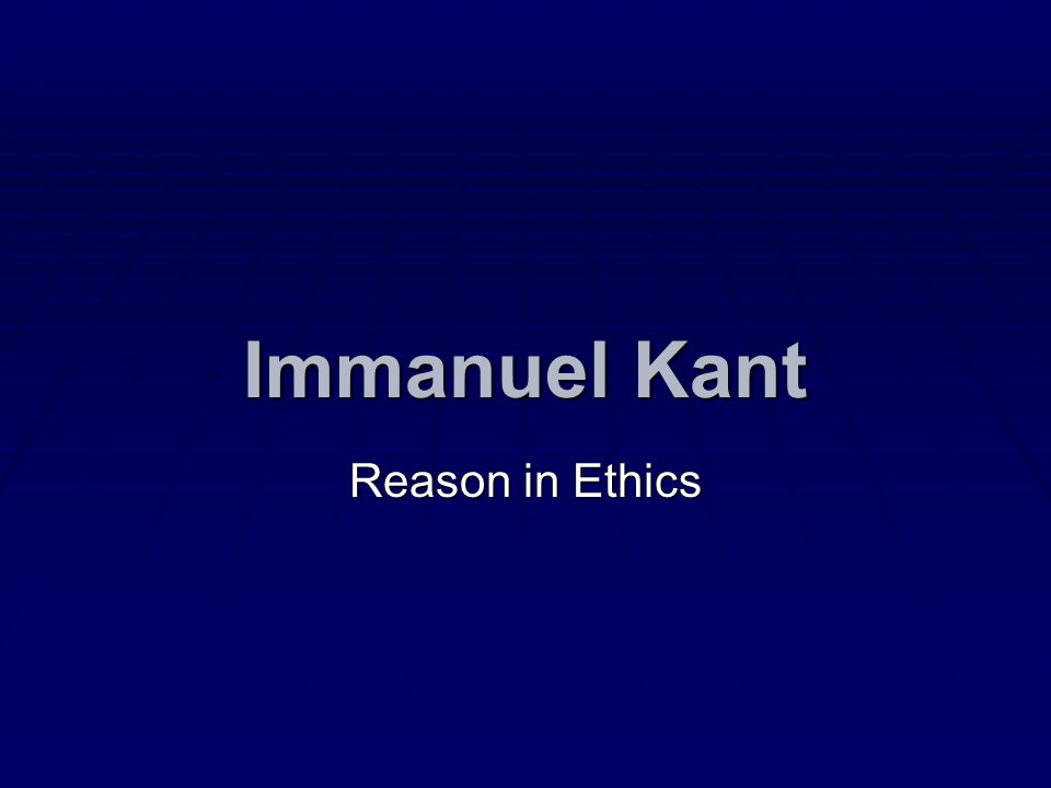 Immanuel Kant Reason in Ethics