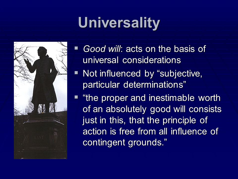 Universality Good will: acts on the basis of universal considerations