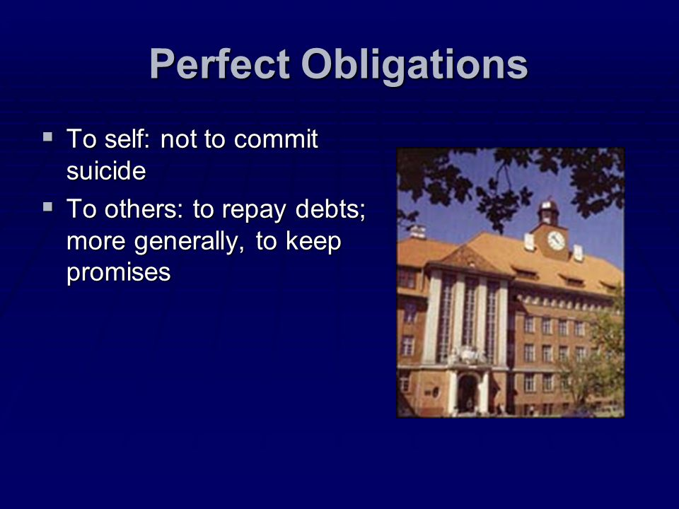 Perfect Obligations To self: not to commit suicide