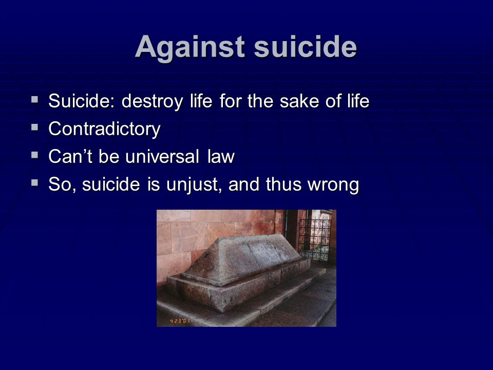 Against suicide Suicide: destroy life for the sake of life