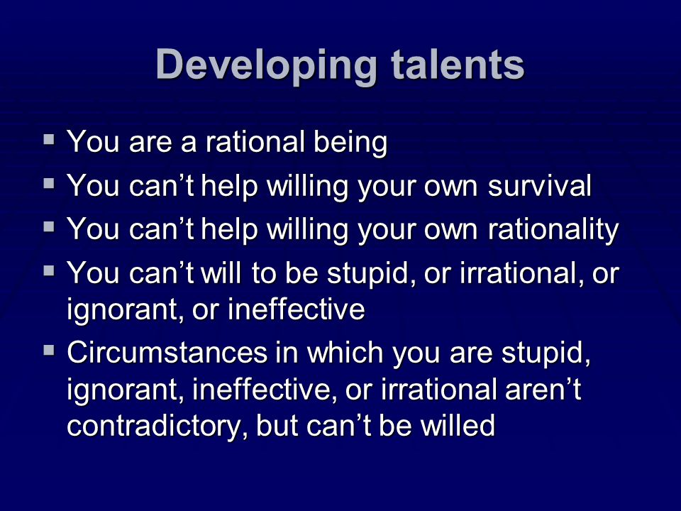 Developing talents You are a rational being