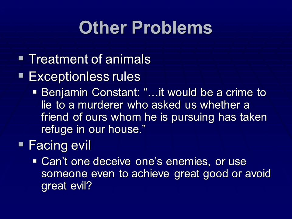 Other Problems Treatment of animals Exceptionless rules Facing evil