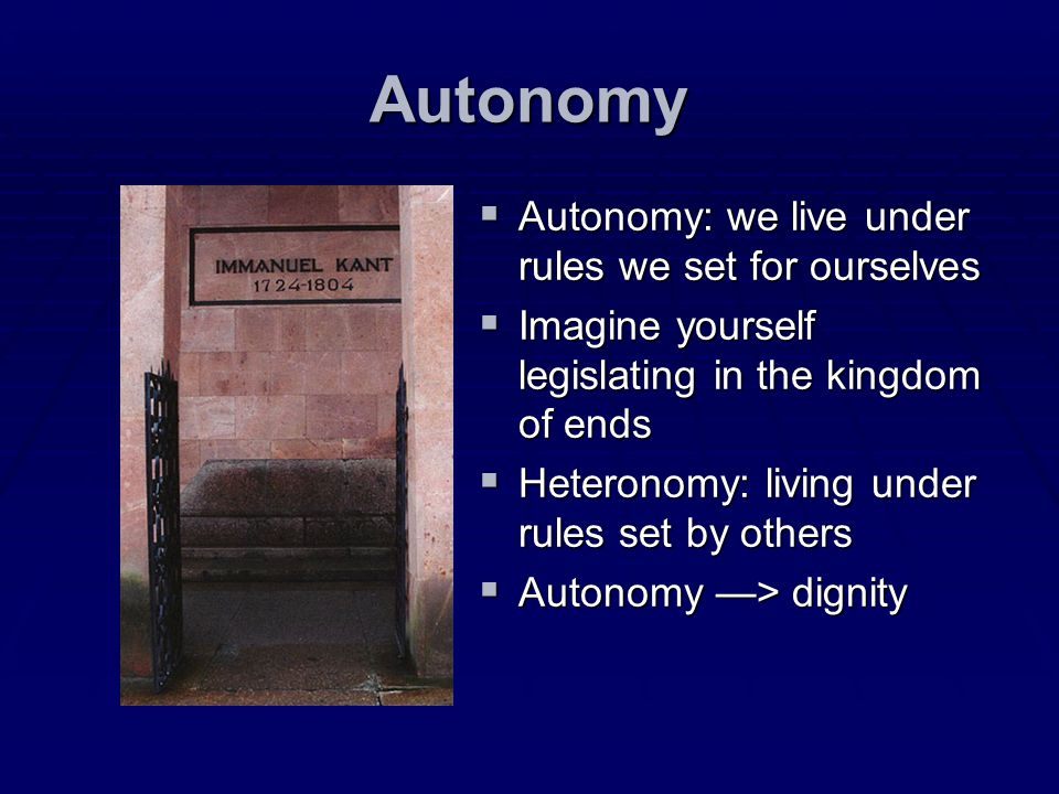 Autonomy Autonomy: we live under rules we set for ourselves
