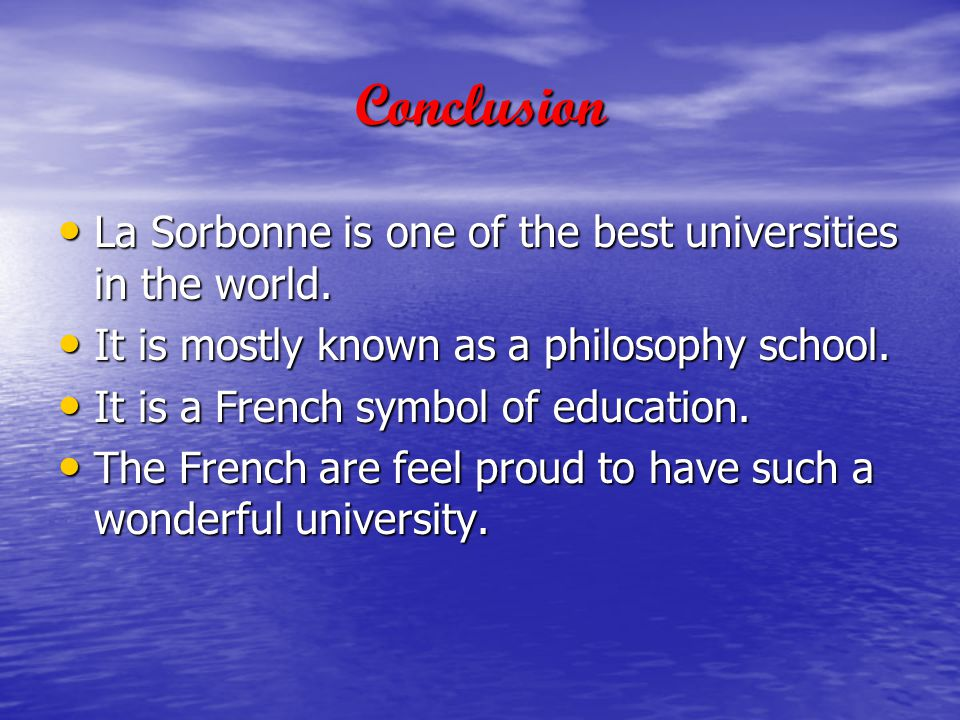 Conclusion La Sorbonne is one of the best universities in the world.