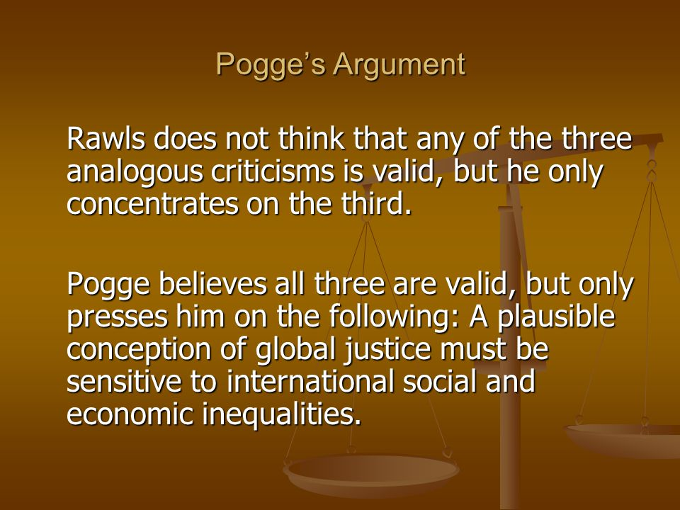 Pogge's Argument Rawls does not think that any of the three analogous criticisms is valid, but he only concentrates on the third.
