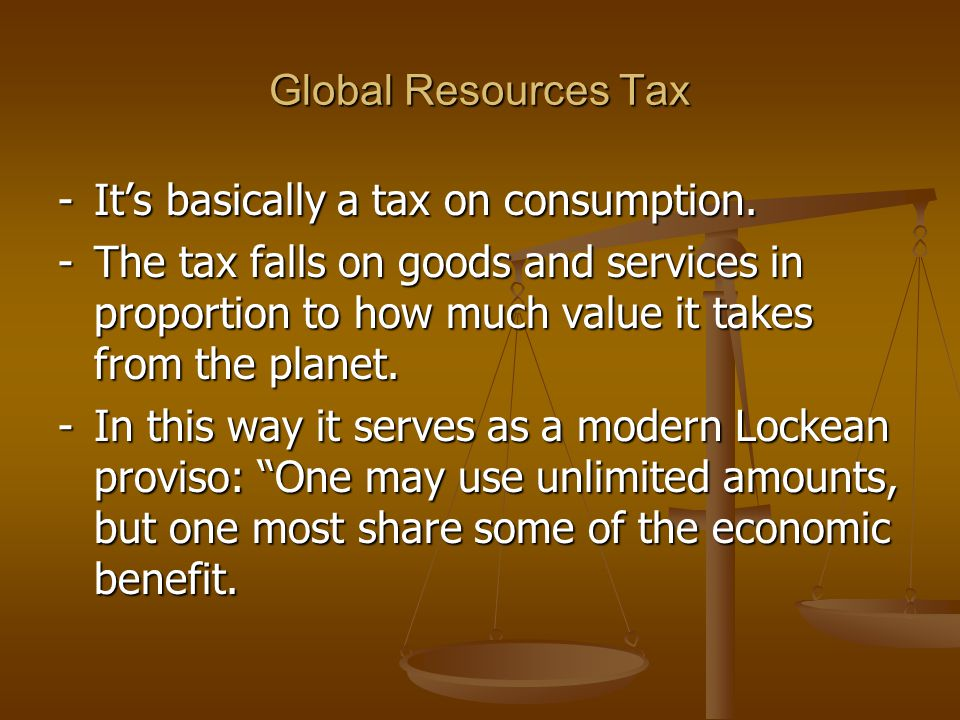 - It's basically a tax on consumption.