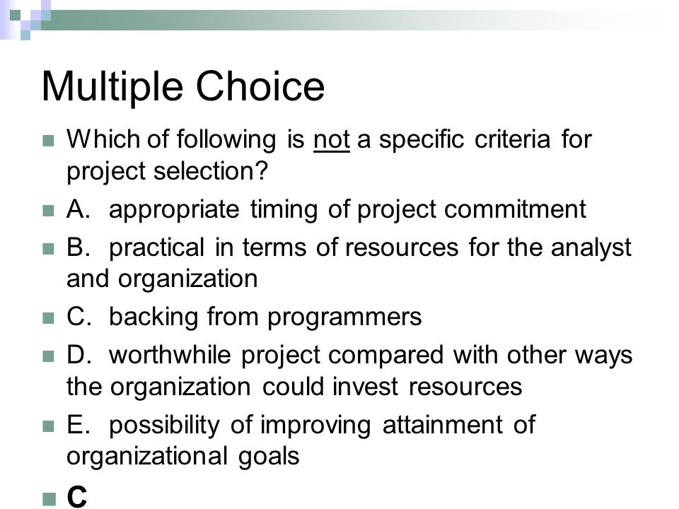 Multiple Choice Which of following is not a specific criteria for project selection A. appropriate timing of project commitment.