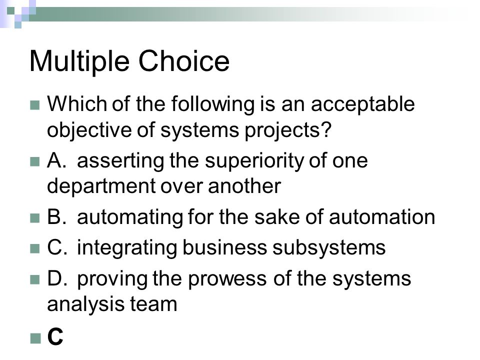 Multiple Choice Which of the following is an acceptable objective of systems projects A. asserting the superiority of one department over another.