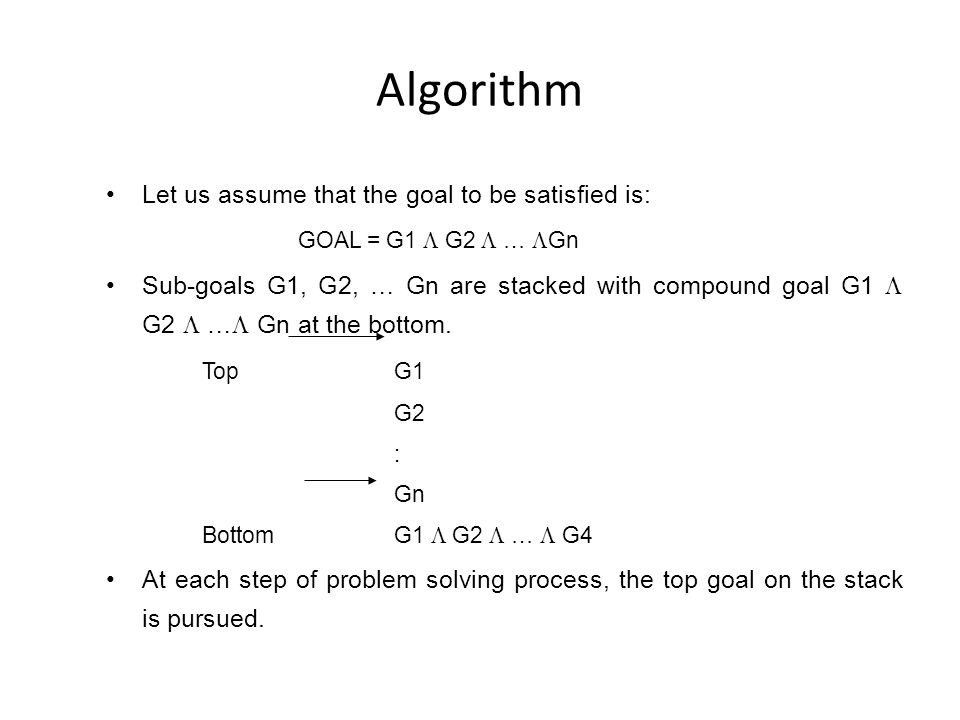 Algorithm Let us assume that the goal to be satisfied is: