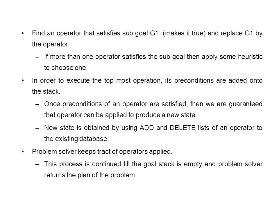 Find an operator that satisfies sub goal G1 (makes it true) and replace G1 by the operator.