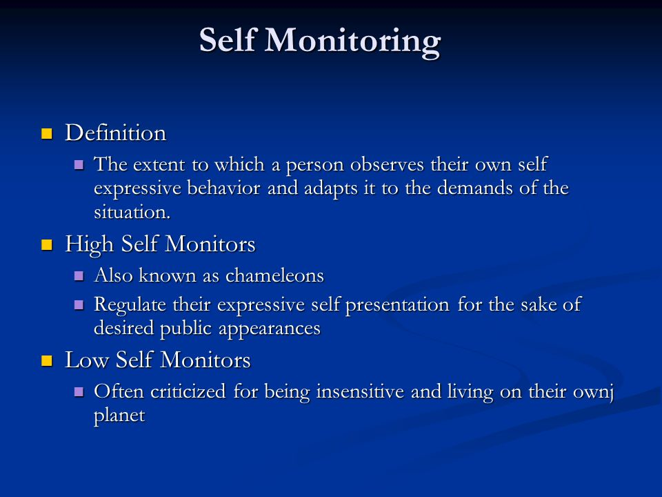 the importance of self monitoring to a person Start studying man3025 exam 4 (ch 11) learn vocabulary e self-monitoring people with low self-esteem _____ than people with high self-esteem.