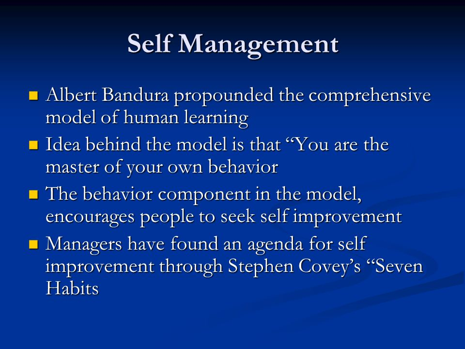 Self Management Albert Bandura propounded the comprehensive model of human learning.