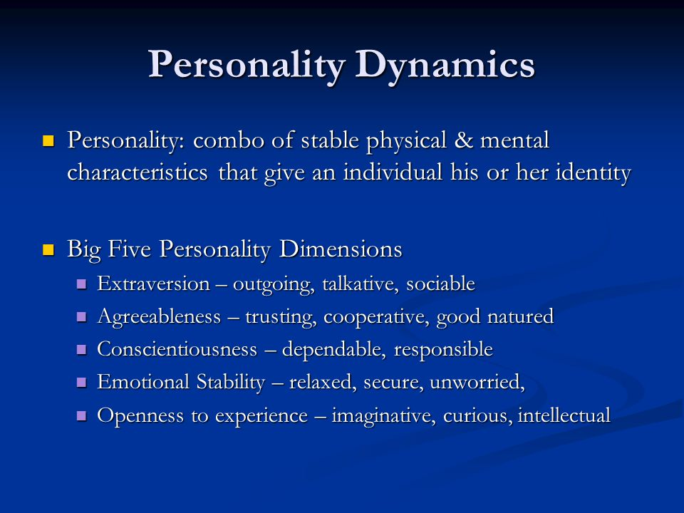 Personality Dynamics Personality: combo of stable physical & mental characteristics that give an individual his or her identity.