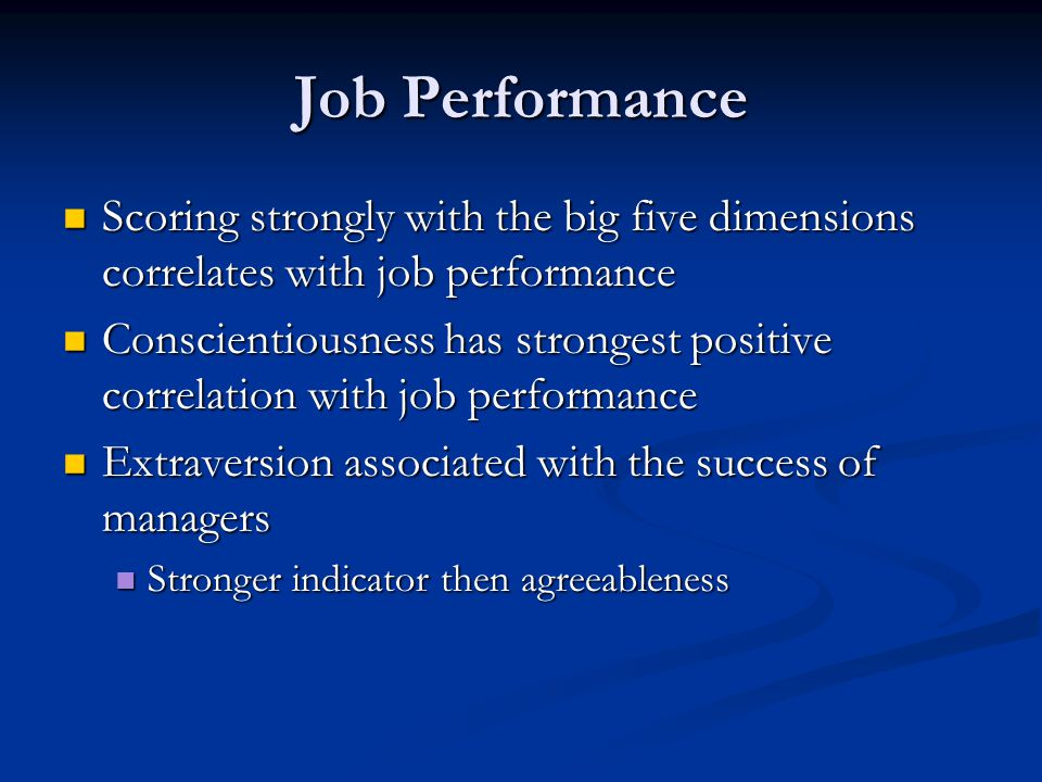 Job Performance Scoring strongly with the big five dimensions correlates with job performance.