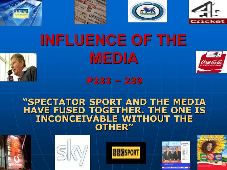 INFLUENCE OF THE MEDIA P233 – 239