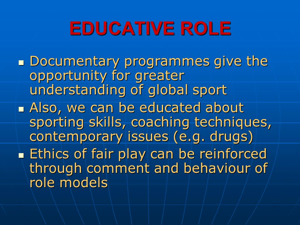 EDUCATIVE ROLE Documentary programmes give the opportunity for greater understanding of global sport.