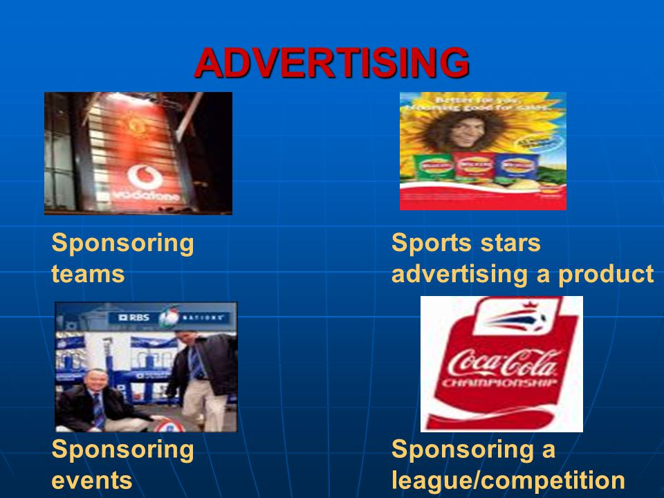 ADVERTISING Sponsoring teams Sports stars advertising a product