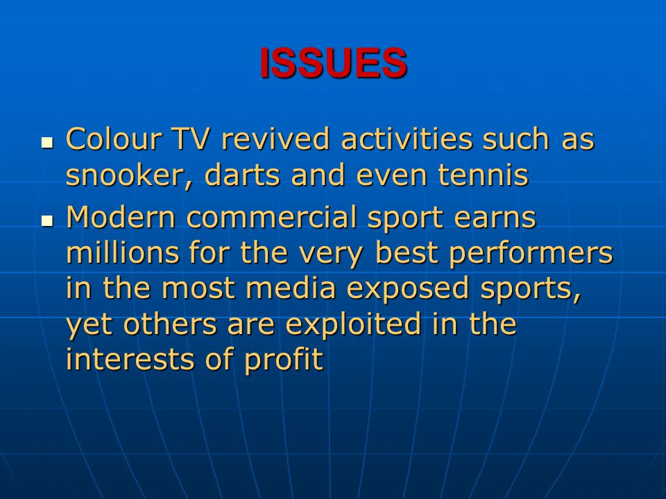 ISSUES Colour TV revived activities such as snooker, darts and even tennis.
