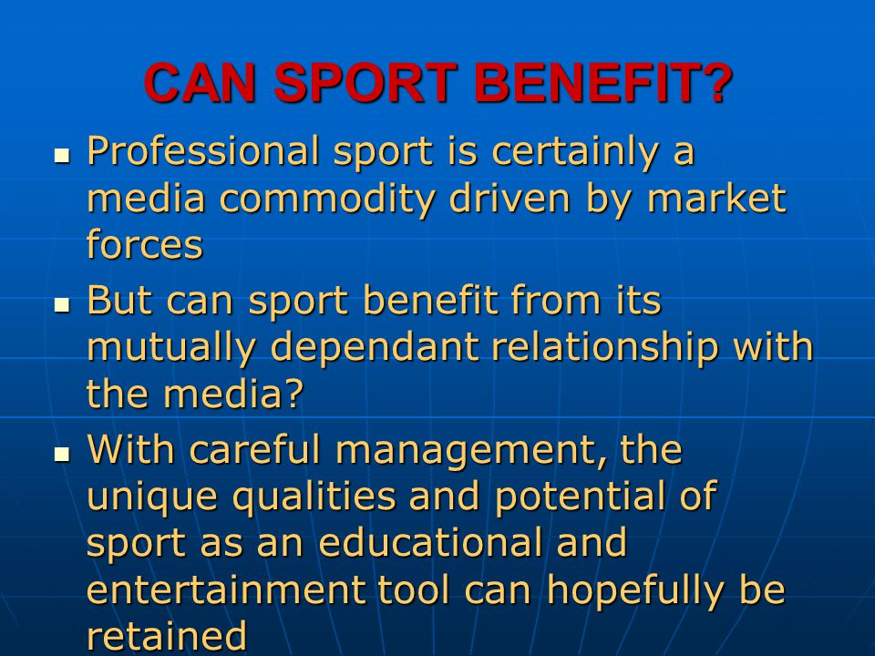 CAN SPORT BENEFIT Professional sport is certainly a media commodity driven by market forces.