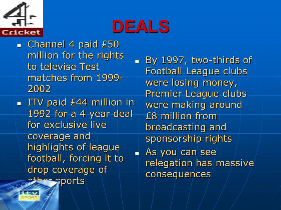 DEALS Channel 4 paid £50 million for the rights to televise Test matches from 1999-2002.