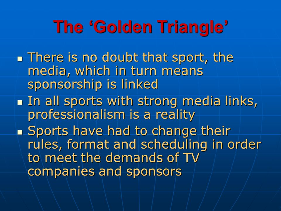 The 'Golden Triangle' There is no doubt that sport, the media, which in turn means sponsorship is linked.
