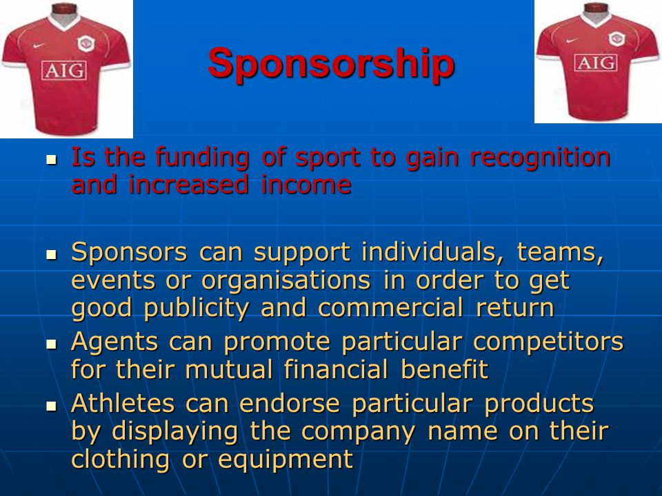 Sponsorship Is the funding of sport to gain recognition and increased income.