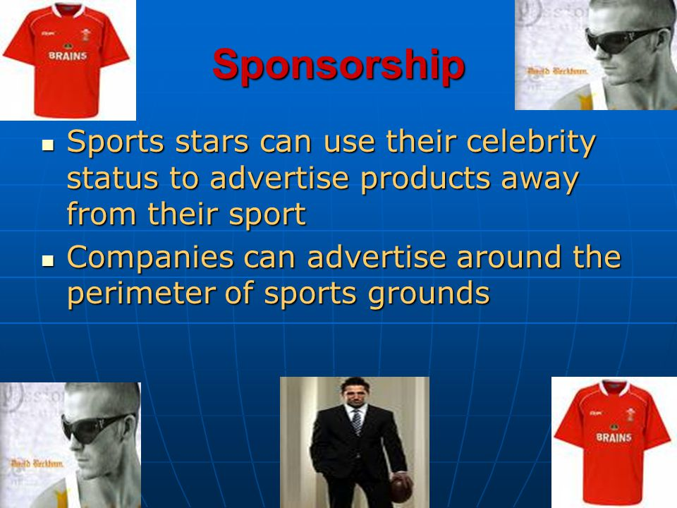 Sponsorship Sports stars can use their celebrity status to advertise products away from their sport.
