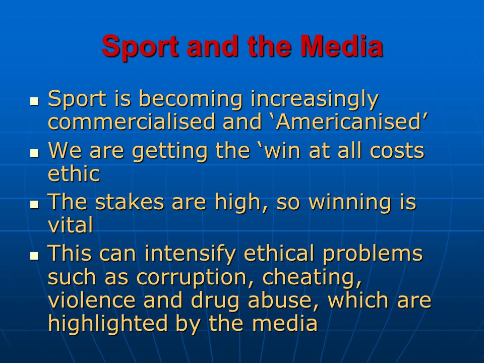 Sport and the Media Sport is becoming increasingly commercialised and 'Americanised' We are getting the 'win at all costs ethic.