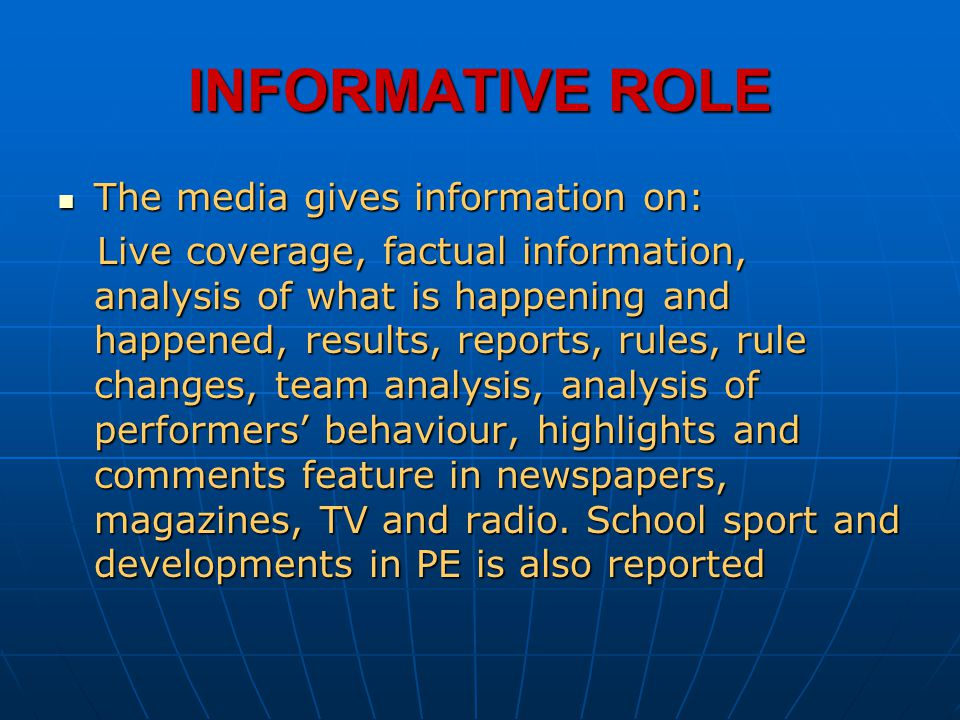 INFORMATIVE ROLE The media gives information on: