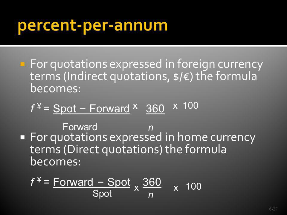 percent-per-annum For quotations expressed in foreign currency terms (Indirect quotations, $/€) the formula becomes: