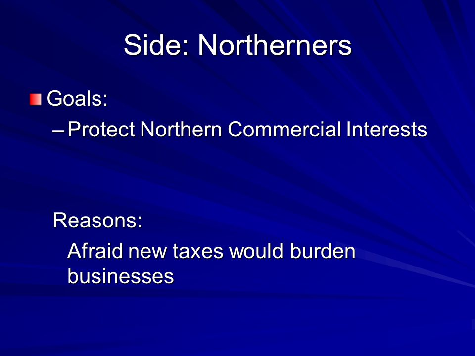 Side: Northerners Goals: Protect Northern Commercial Interests