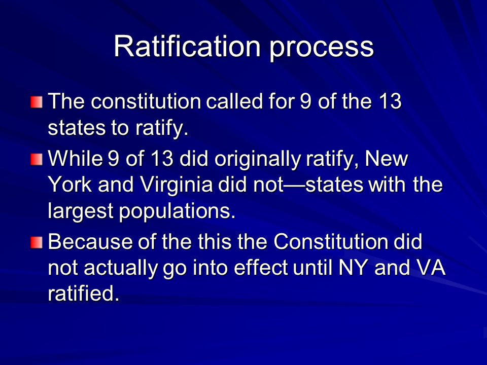Ratification process The constitution called for 9 of the 13 states to ratify.