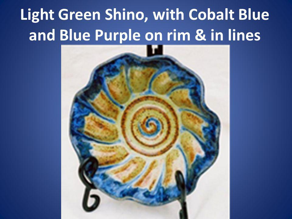 Light Green Shino, with Cobalt Blue and Blue Purple on rim & in lines