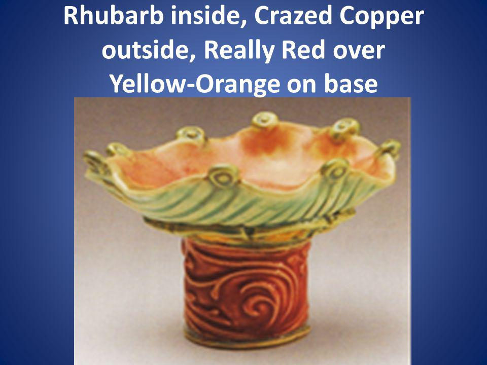 Rhubarb inside, Crazed Copper outside, Really Red over Yellow-Orange on base