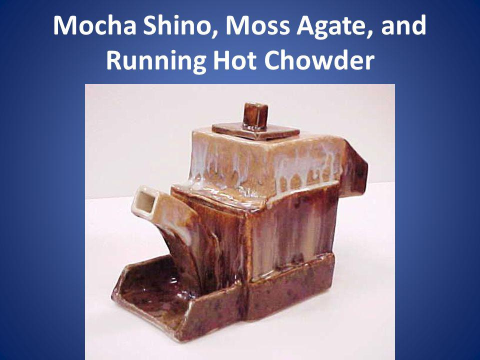 Mocha Shino, Moss Agate, and Running Hot Chowder