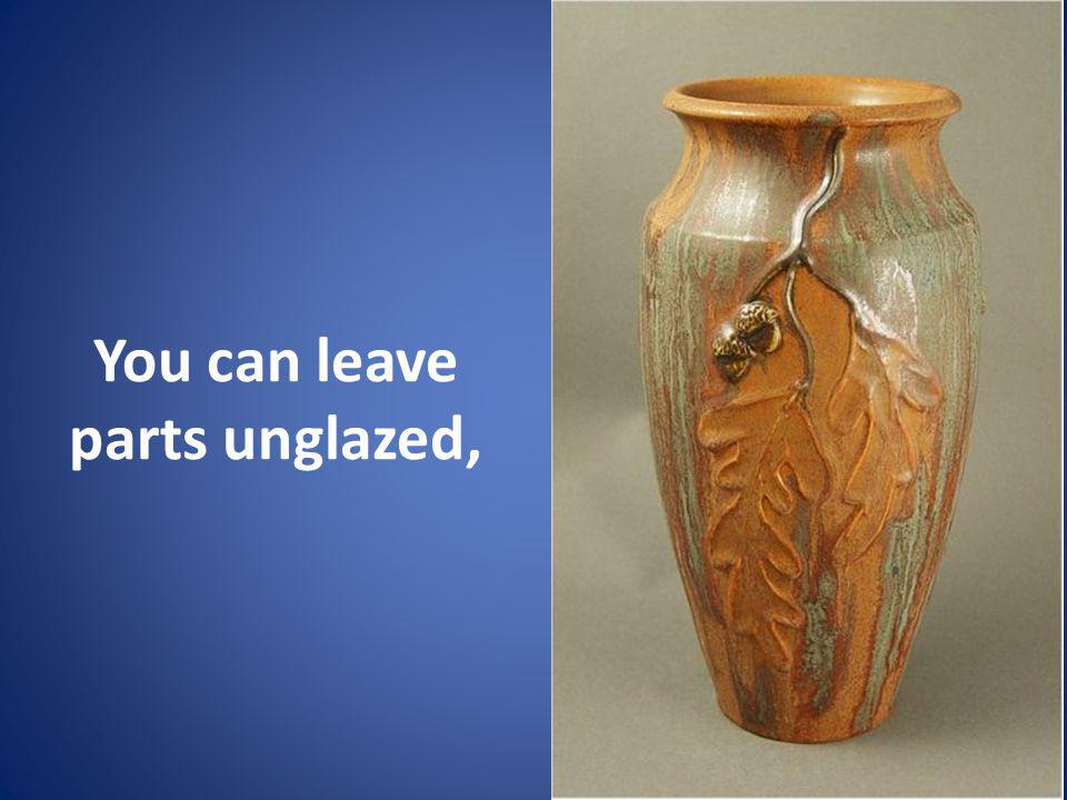You can leave parts unglazed,